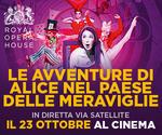 Royal Opera House: ALICE NEL PAESE DELLE MERAVIGLIE | Lun 23 Ottobre | ore 20.15