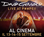 DAVID GILMOUR - LIVE AT POMPEII è all'MPX | 13-14-15 Settembre