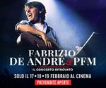 proiezione evento DE ANDRÉ & PFM | dal 17 al 19 Febbraio