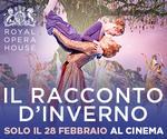 Royal Opera House: IL RACCONTO D'INVERNO   Mer 28 Febbraio   ore 20.15