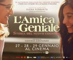 proiezione evento L'AMICA GENIALE episodi nuova serie | dal 27 al 29 Gennaio