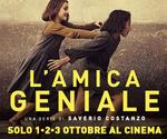 proiezione evento L'AMICA GENIALE | Lun1 Mar2 Mer3 Ottobre