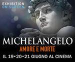 LA GRANDE ARTE all'MPX: evento MICHELANGELO   Lun19 - Mar20 - Mer21 Giugno